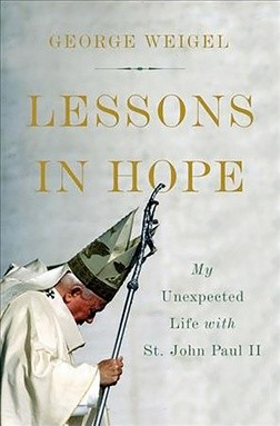 George Weigel Lessons in Hope: My Unexpected Life with St. John Paul II Basic Books,  New York 2017