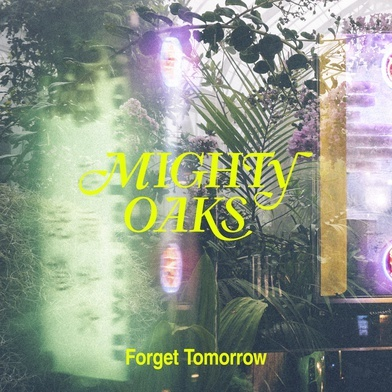 MIGHTY OAKS - Forget Tomorrow